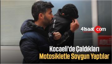 Kocaeli'de Çaldıkları Motosikletle Soygun Yaptılar