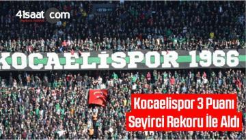 Kocaelispor, 3 Puanı Seyirci Rekoru İle Aldı