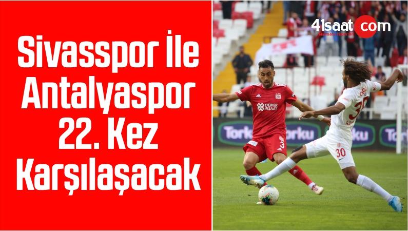 Sivasspor İle Antalyaspor 22. Kez Karşılaşacak