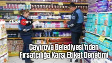 Çayırova Belediyesi'nden Fırsatçılığa Karşı Etiket Denetimi