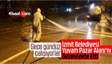 İzmit Belediyesi Yuvam Pazar Alanı'nı Dezenfekte Etti