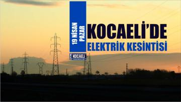 Kocaeli Elektrik Kesintisi 19 Nisan 2020! Elektrikler Ne Zaman Gelecek?