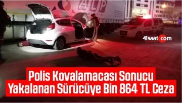 Polis Kovalamacası Sonucu Yakalanan Sürücüye Bin 864 TL Ceza