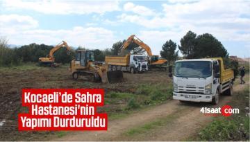 Kocaeli'de Sahra Hastanesi'nin Yapımı Durduruldu