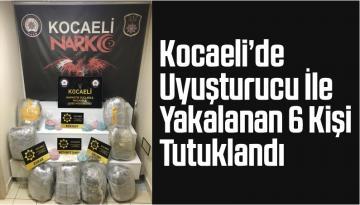 Kocaeli'de Uyuşturucu İle Yakalanan 6 Kişi Tutuklandı