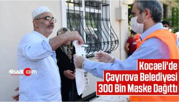 Kocaeli'de Çayırova Belediyesi 300 Bin Maske Dağıttı