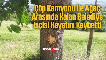 Çöp Kamyonu İle Ağaç Arasında Kalan Belediye İşçisi Hayatını Kaybetti