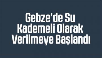 Gebze'de Su Kademeli Olarak Verilmeye Başlandı