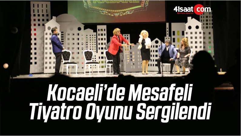 Kocaeli'de Mesafeli Tiyatro Oyunu Sergilendi
