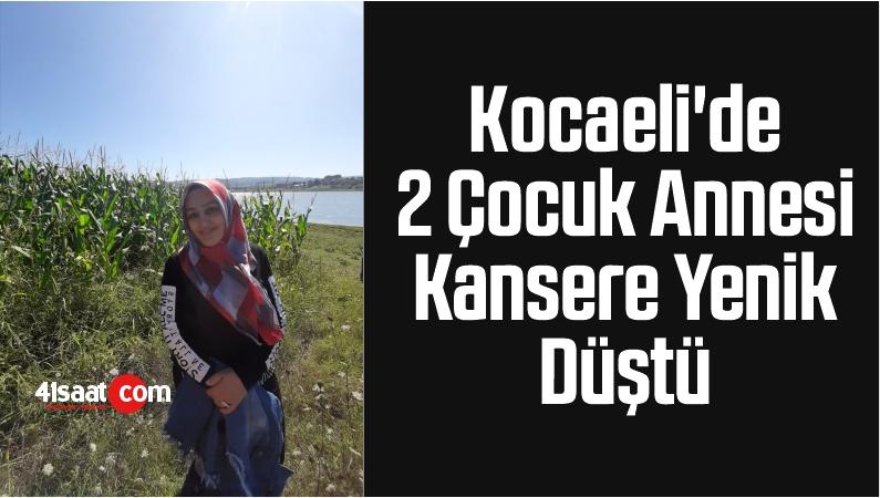 Kocaeli'de 2 Çocuk Annesi Kansere Yenik Düştü