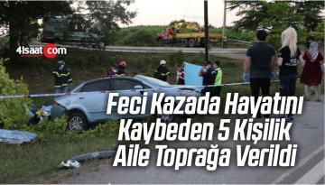 Feci Kazada Hayatını Kaybeden 5 Kişilik Aile Toprağa Verildi