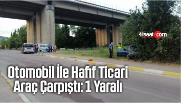 Otomobil İle Hafif Ticari Araç Çarpıştı: 1 Yaralı