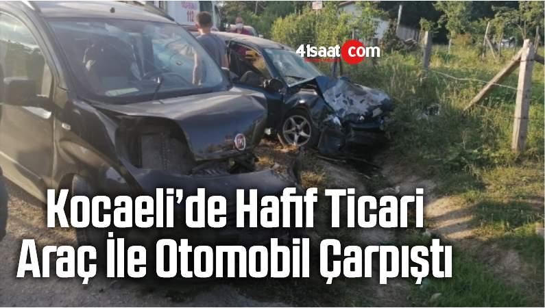Kocaeli'de Hafif Ticari Araç İle Otomobil Çarpıştı