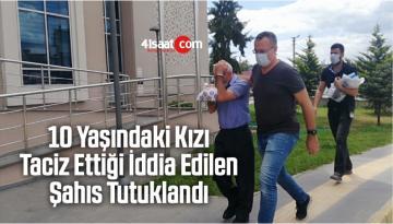 10 Yaşındaki Kızı Taciz Ettiği İddia Edilen Şahıs Tutuklandı