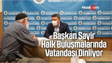 Başkan Şayir, Halk Buluşmalarında Vatandaşı Dinliyor