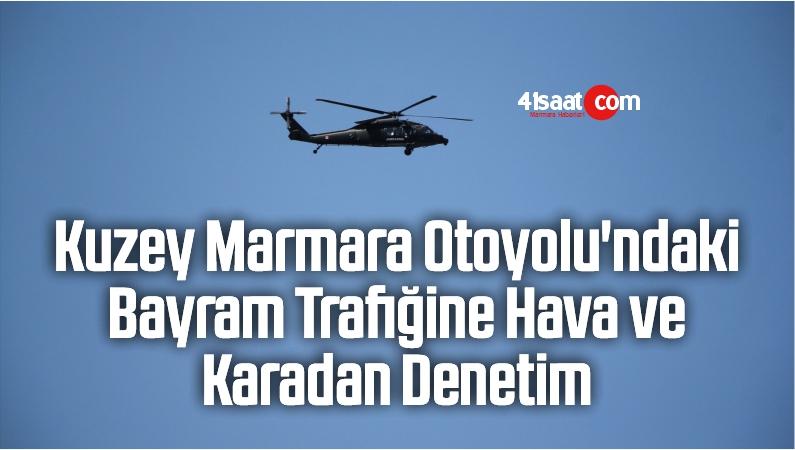 Kuzey Marmara Otoyolu'ndaki Bayram Trafiğine Hava Ve Karadan Denetim