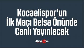 Kocaelispor'un İlk Maçı Belsa Önünde Canlı Yayınlacak