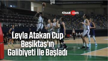 Leyla Atakan Cup, Beşiktaş'ın Galibiyeti İle Başladı