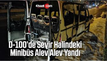 D-100'de Seyir Halindeki Minibüs Alev Alev Yandı