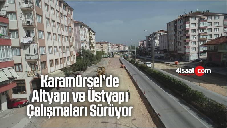 Karamürsel'de Altyapı ve Üstyapı Çalışmaları Sürüyor