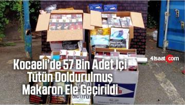 Kocaeli'de 57 Bin Adet İçi Tütün Doldurulmuş Makaron Ele Geçirildi