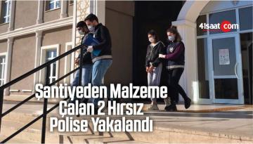 Şantiyeden Malzeme Çalan 2 Hırsız Polise Yakalandı