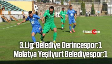 3.Lig: Belediye Derincespor:1- Malatya Yeşilyurt Belediyespor:1