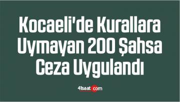 Kocaeli'de Kurallara Uymayan 200 Şahsa Ceza Uygulandı