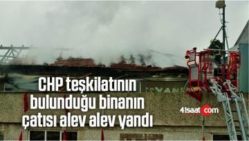 CHP Teşkilatının Bulunduğu Binanın Çatısı Alev Alev Yandı