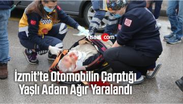 İzmit'te Otomobilin Çarptığı Yaşlı Adam Ağır Yaralandı