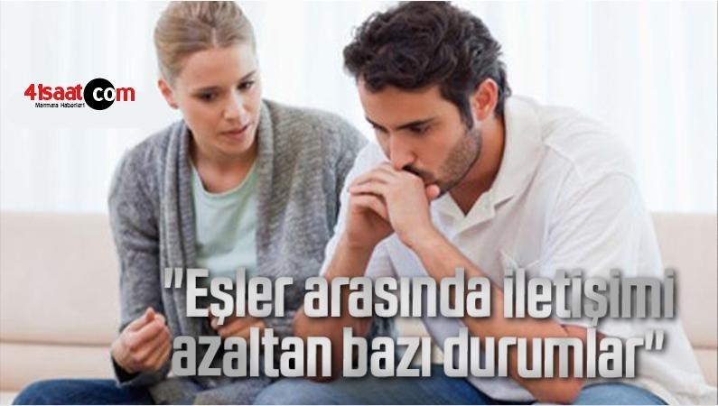 """""""Eşler arasında iletişimi azaltan bazı durumlar"""""""