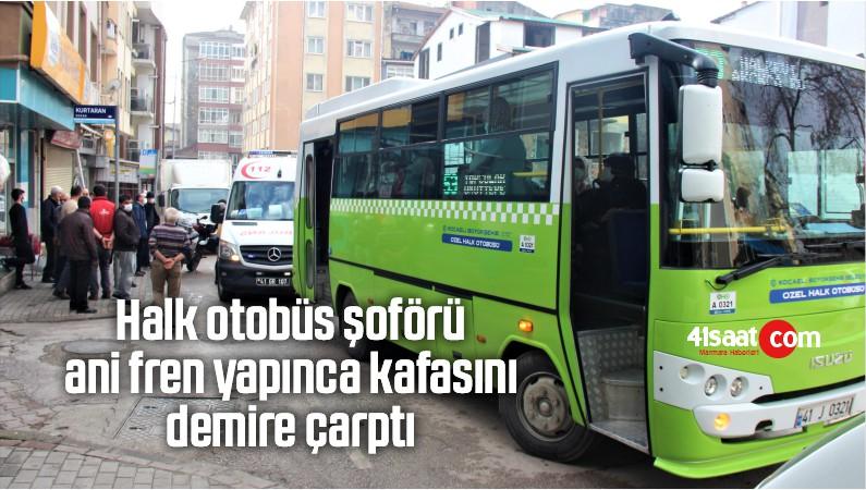 Halk Otobüs Şoförü Ani Fren Yapınca, Kafasını Demire Çarptı
