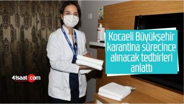Kocaeli Büyükşehir, Karantina Sürecince Alınacak Tedbirleri Anlattı