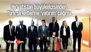 Hırvatistan Büyükelçisinden Türk Şirketlerine 'Yatırım' Çağrısı