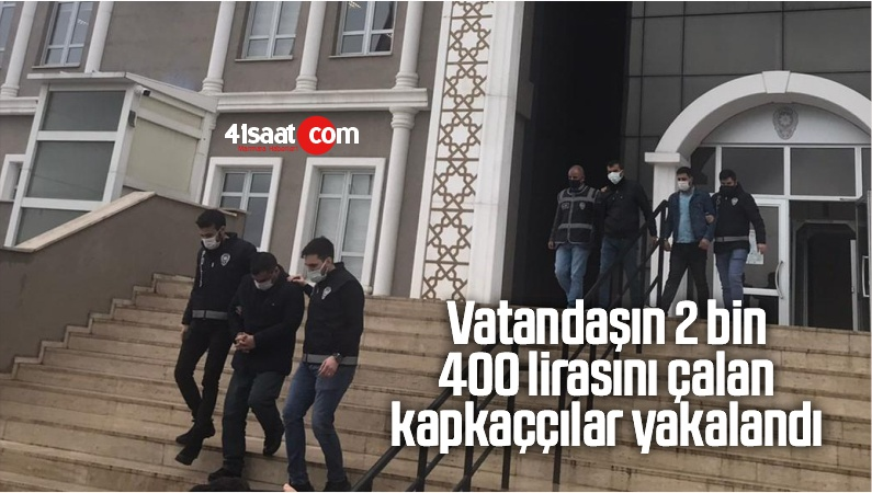 Vatandaşın 2 Bin 400 Lirasını Çalan Kapkaççılar Yakalandı