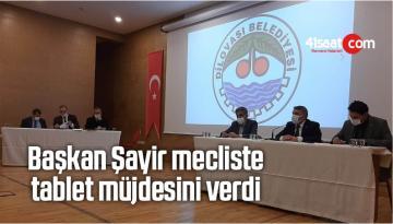 Başkan Şayir, Mecliste Tablet Müjdesini Verdi
