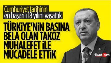 Cumhurbaşkanı Erdoğan: 80 senelik takoz muhalefetle mücadele ettik