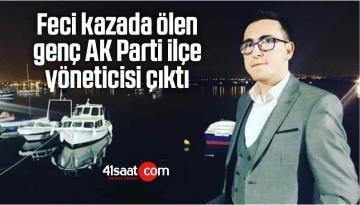 Feci Kazada Ölen Genç AK Parti İlçe Yöneticisi Çıktı