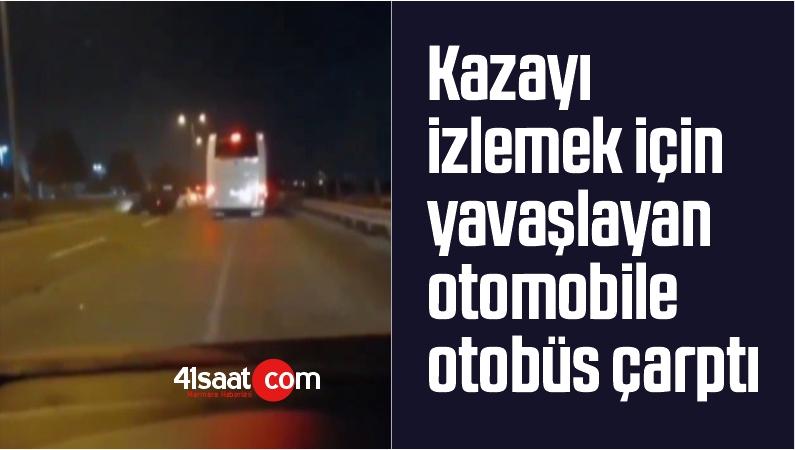 Kazayı İzlemek İçin Yavaşlayan Otomobile Otobüs Çarptı