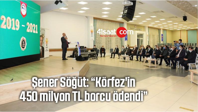 """Şener Söğüt: """"Körfez'in 450 Milyon TL Borcu Ödendi"""""""