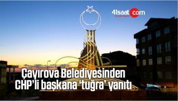 Çayırova Belediyesinden CHP'li Başkana 'Tuğra' Yanıtı
