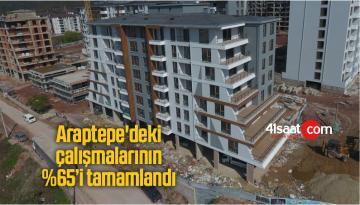 Araptepe'deki çalışmalarının yüzde 65'i tamamlandı