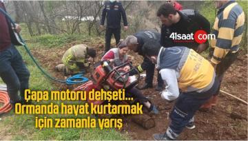 Çapa motoru dehşeti…Ormanda hayat kurtarmak için zamanla yarış