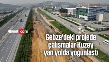 Gebze'deki Projede Çalışmalar Kuzey Yan Yolda Yoğunlaştı