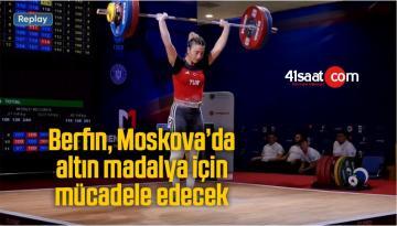 Berfin, Moskova'da Altın Madalya İçin Mücadele Edecek