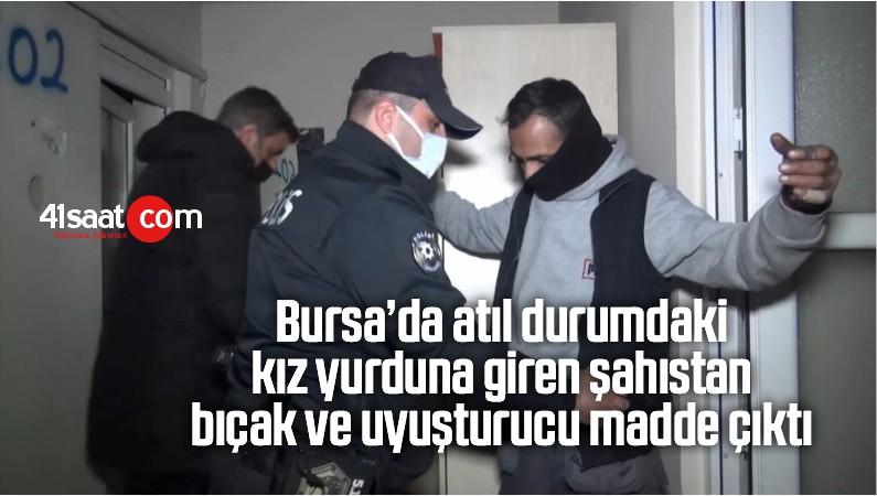 Bursa'da atıl durumdaki kız yurduna giren şahıstan bıçak ve uyuşturucu madde çıktı