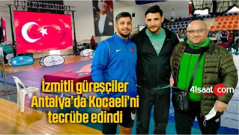 İzmitli Güreşçiler Antalya'da Kocaeli'ni Tecrübe Edindi