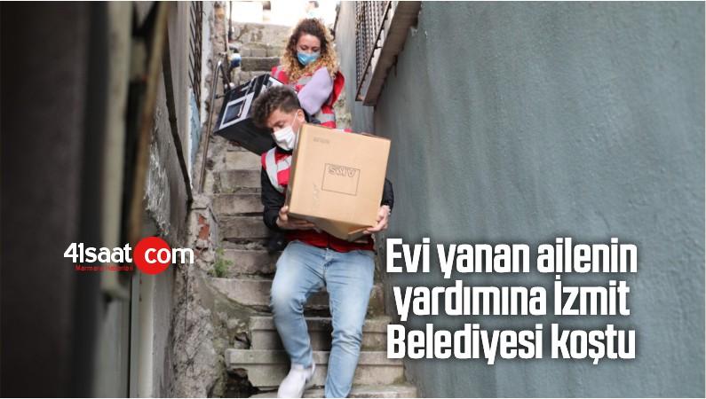 Evi Yanan Ailenin Yardımına İzmit Belediyesi Koştu