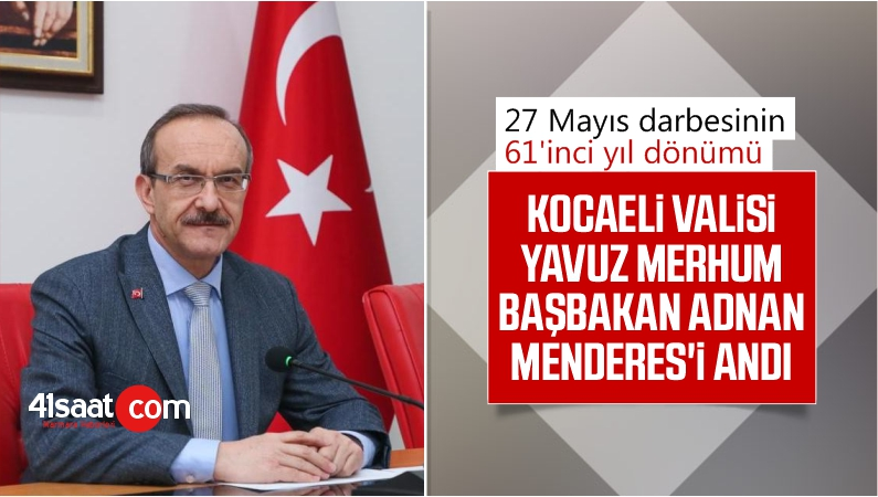 Kocaeli Valisi Yavuz, merhum Başbakan Adnan Menderes'i andı