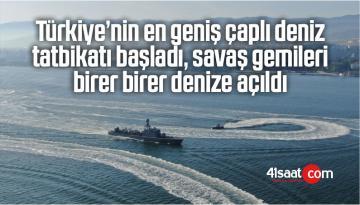 En Geniş Çaplı Deniz Tatbikatı Başladı, Savaş Gemileri Birer Birer Denize Açıldı